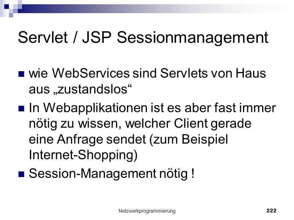 Servlet / JSP Sessionmanagement wie WebServices sind Servlets von Haus aus zustandslos In Webapplikationen ist es aber fast immer nötig zu wissen, wel