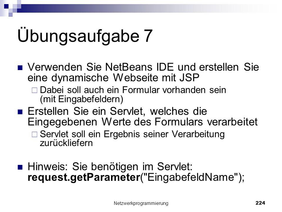 Übungsaufgabe 7 Verwenden Sie NetBeans IDE und erstellen Sie eine dynamische Webseite mit JSP Dabei soll auch ein Formular vorhanden sein (mit Eingabe