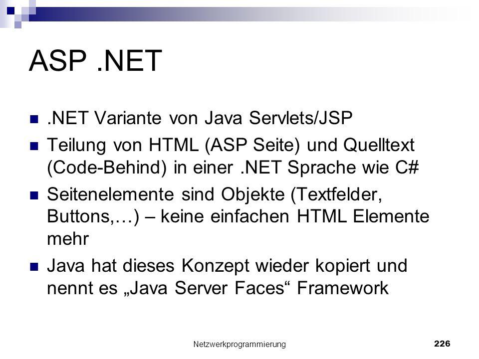 ASP.NET.NET Variante von Java Servlets/JSP Teilung von HTML (ASP Seite) und Quelltext (Code-Behind) in einer.NET Sprache wie C# Seitenelemente sind Ob
