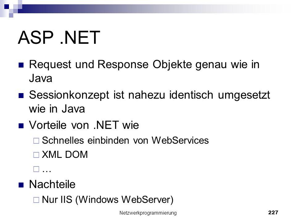 ASP.NET Request und Response Objekte genau wie in Java Sessionkonzept ist nahezu identisch umgesetzt wie in Java Vorteile von.NET wie Schnelles einbin