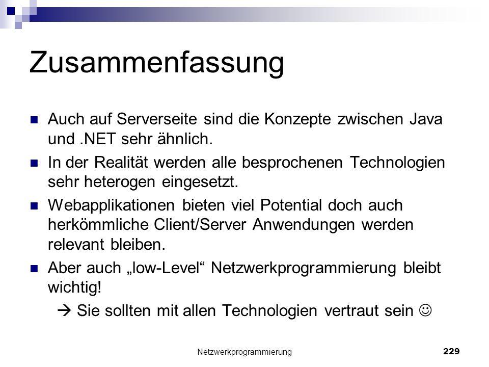 Zusammenfassung Auch auf Serverseite sind die Konzepte zwischen Java und.NET sehr ähnlich. In der Realität werden alle besprochenen Technologien sehr