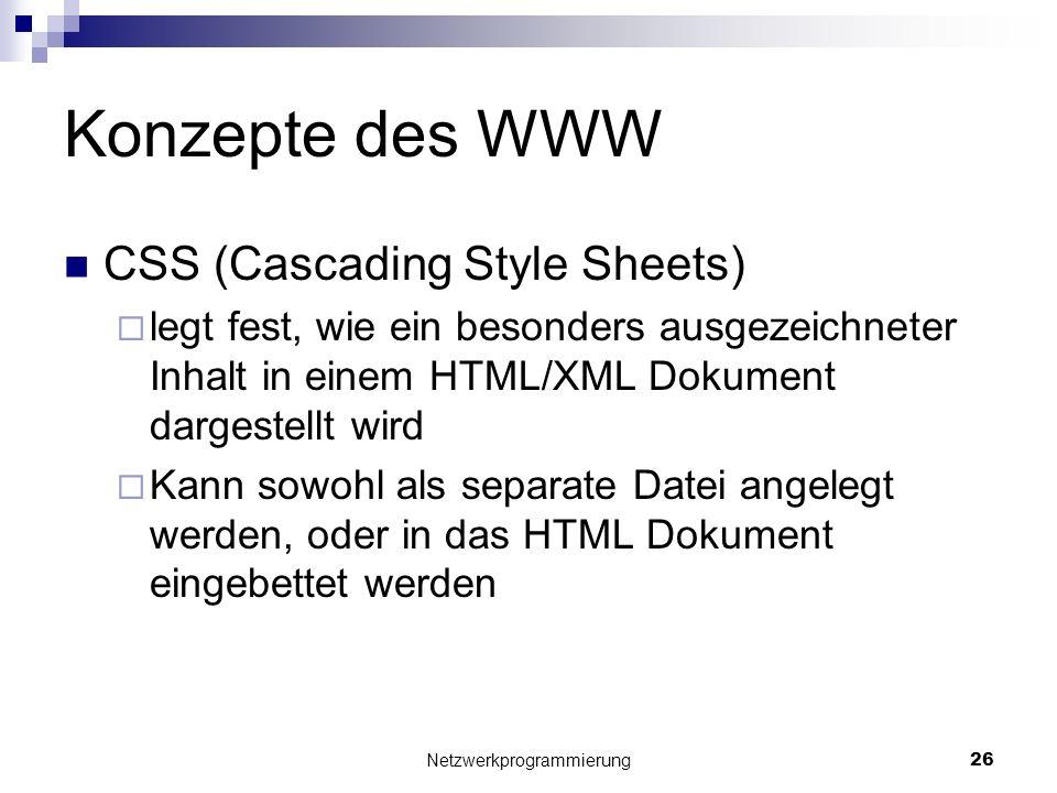 Konzepte des WWW CSS (Cascading Style Sheets) legt fest, wie ein besonders ausgezeichneter Inhalt in einem HTML/XML Dokument dargestellt wird Kann sow