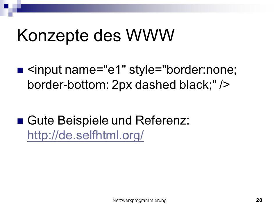 Konzepte des WWW Gute Beispiele und Referenz: http://de.selfhtml.org/ http://de.selfhtml.org/ Netzwerkprogrammierung 28