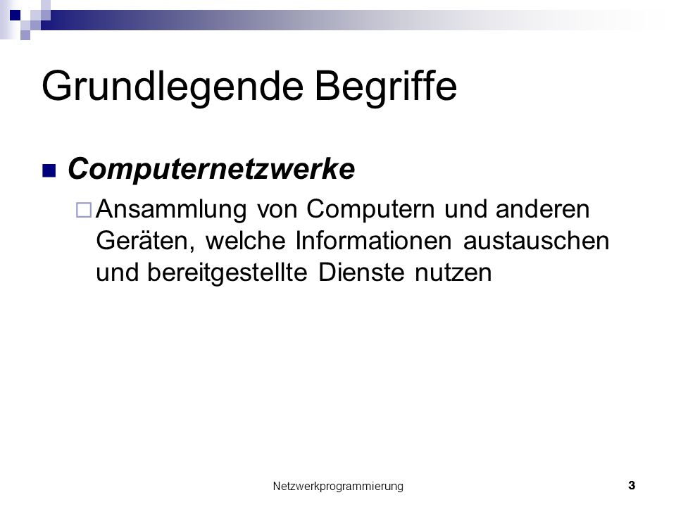Grundlegende Begriffe Computernetzwerke Ansammlung von Computern und anderen Geräten, welche Informationen austauschen und bereitgestellte Dienste nut