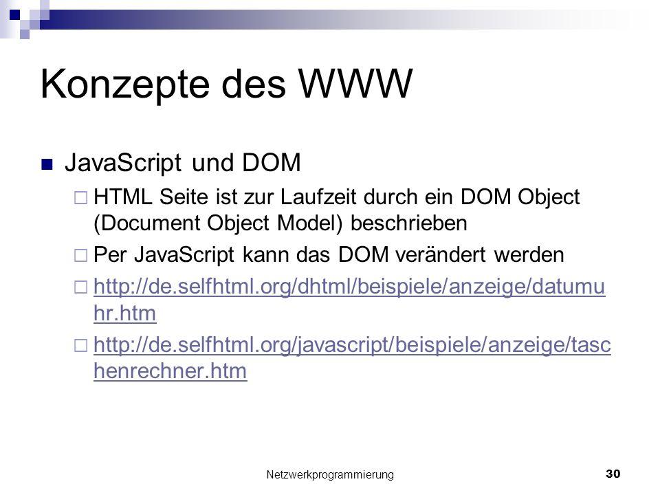 Konzepte des WWW JavaScript und DOM HTML Seite ist zur Laufzeit durch ein DOM Object (Document Object Model) beschrieben Per JavaScript kann das DOM v