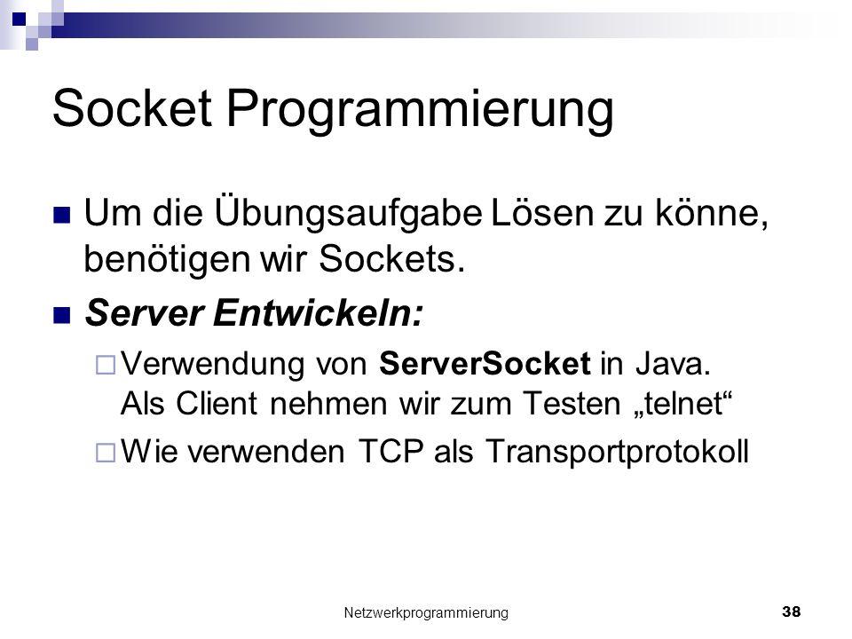 Socket Programmierung Um die Übungsaufgabe Lösen zu könne, benötigen wir Sockets. Server Entwickeln: Verwendung von ServerSocket in Java. Als Client n