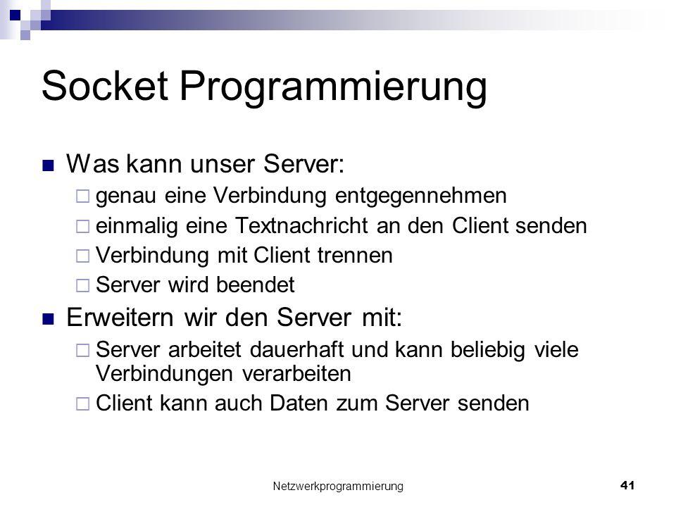 Socket Programmierung Was kann unser Server: genau eine Verbindung entgegennehmen einmalig eine Textnachricht an den Client senden Verbindung mit Clie