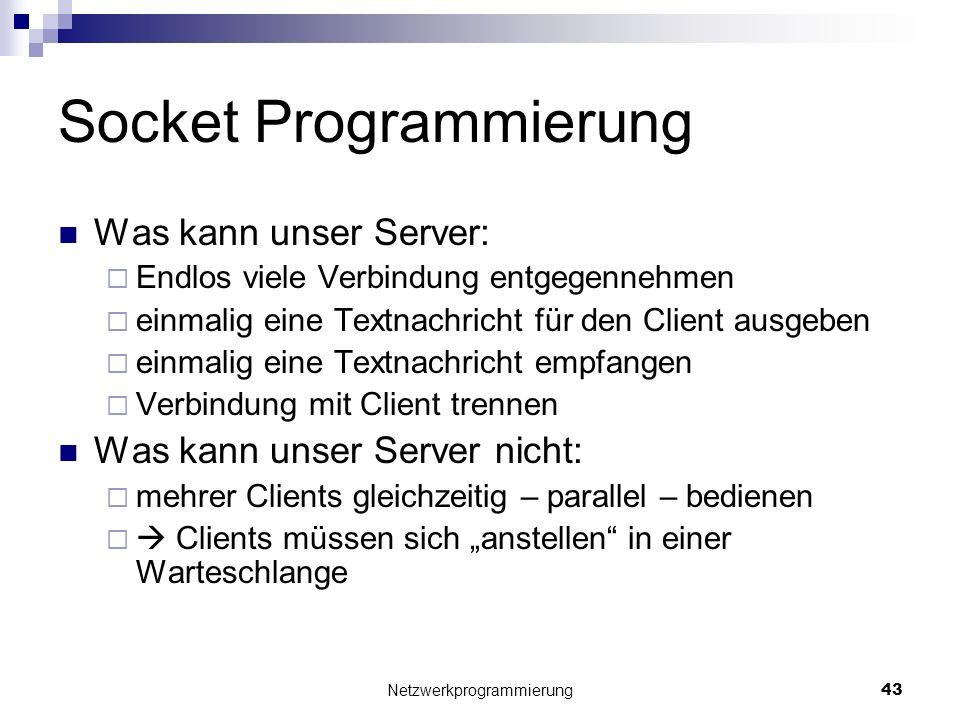 Socket Programmierung Was kann unser Server: Endlos viele Verbindung entgegennehmen einmalig eine Textnachricht für den Client ausgeben einmalig eine