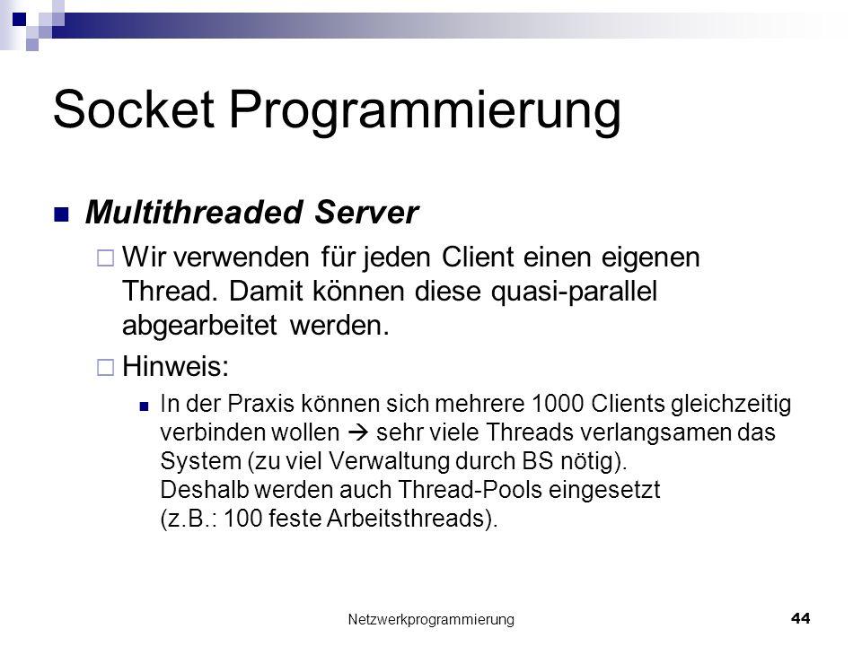 Socket Programmierung Multithreaded Server Wir verwenden für jeden Client einen eigenen Thread. Damit können diese quasi-parallel abgearbeitet werden.