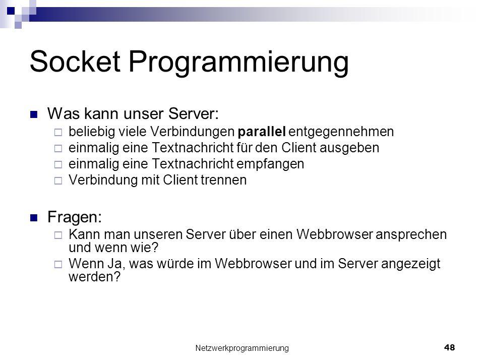 Socket Programmierung Was kann unser Server: beliebig viele Verbindungen parallel entgegennehmen einmalig eine Textnachricht für den Client ausgeben e