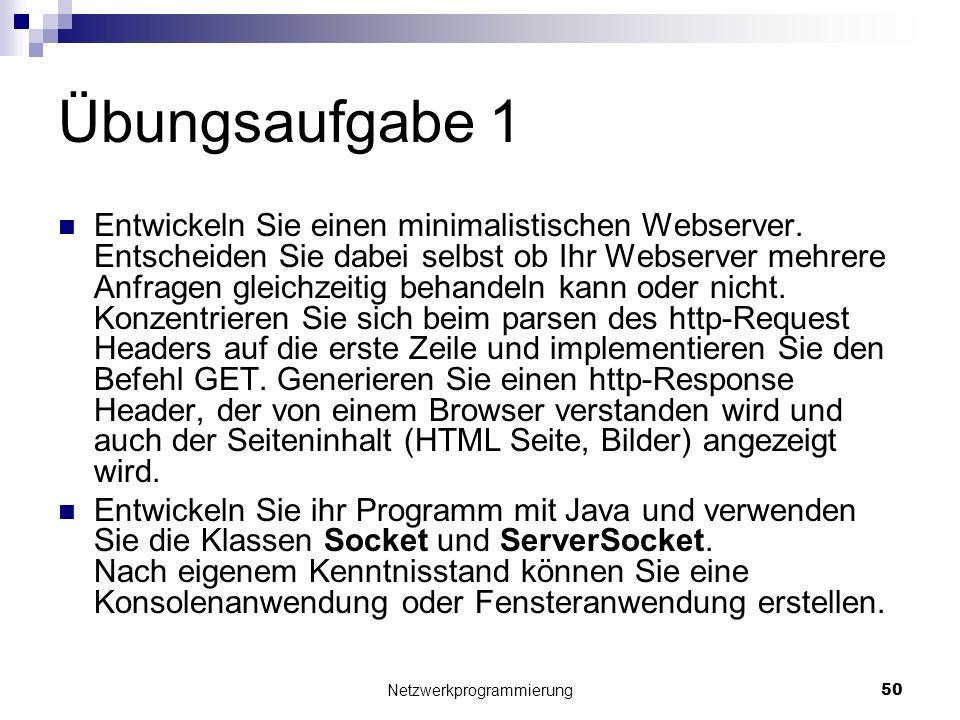 Übungsaufgabe 1 Entwickeln Sie einen minimalistischen Webserver. Entscheiden Sie dabei selbst ob Ihr Webserver mehrere Anfragen gleichzeitig behandeln
