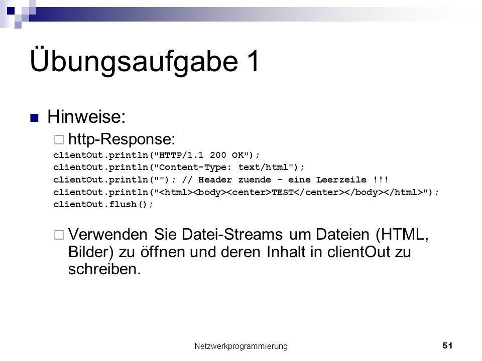 Übungsaufgabe 1 Hinweise: http-Response: clientOut.println(