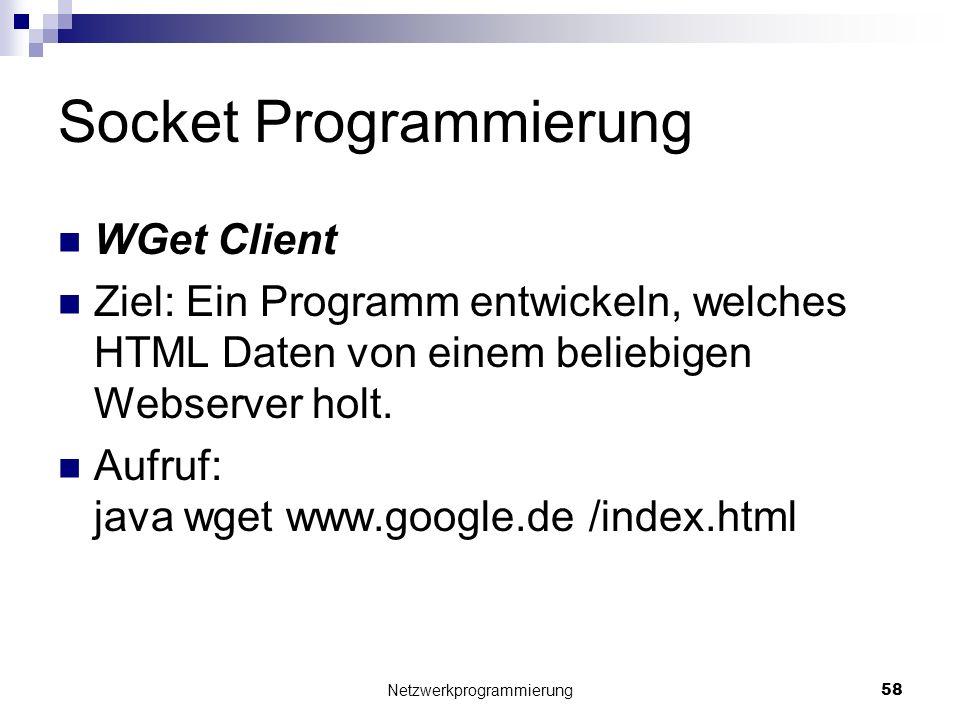 Socket Programmierung WGet Client Ziel: Ein Programm entwickeln, welches HTML Daten von einem beliebigen Webserver holt. Aufruf: java wget www.google.