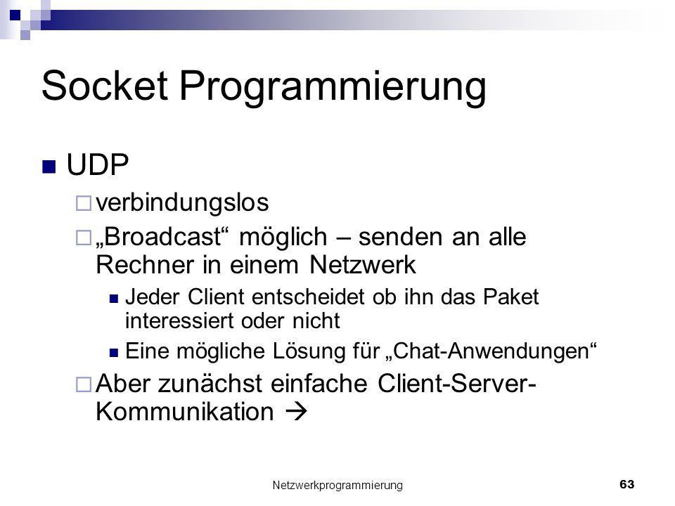 Socket Programmierung UDP verbindungslos Broadcast möglich – senden an alle Rechner in einem Netzwerk Jeder Client entscheidet ob ihn das Paket intere