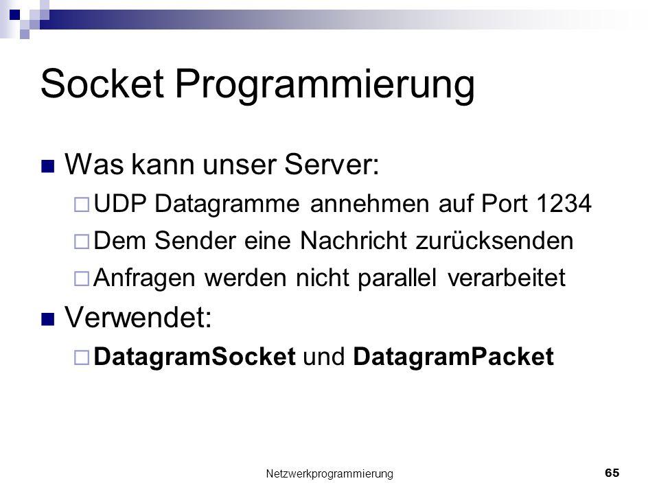 Socket Programmierung Was kann unser Server: UDP Datagramme annehmen auf Port 1234 Dem Sender eine Nachricht zurücksenden Anfragen werden nicht parall