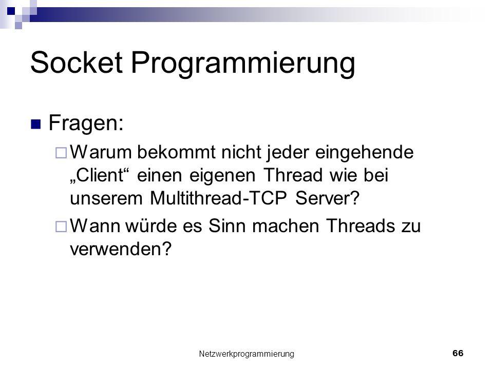 Socket Programmierung Fragen: Warum bekommt nicht jeder eingehende Client einen eigenen Thread wie bei unserem Multithread-TCP Server? Wann würde es S