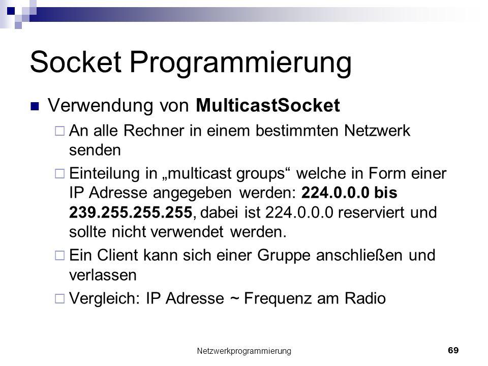 Socket Programmierung Verwendung von MulticastSocket An alle Rechner in einem bestimmten Netzwerk senden Einteilung in multicast groups welche in Form