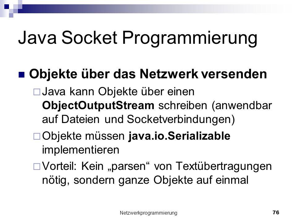 Java Socket Programmierung Objekte über das Netzwerk versenden Java kann Objekte über einen ObjectOutputStream schreiben (anwendbar auf Dateien und So