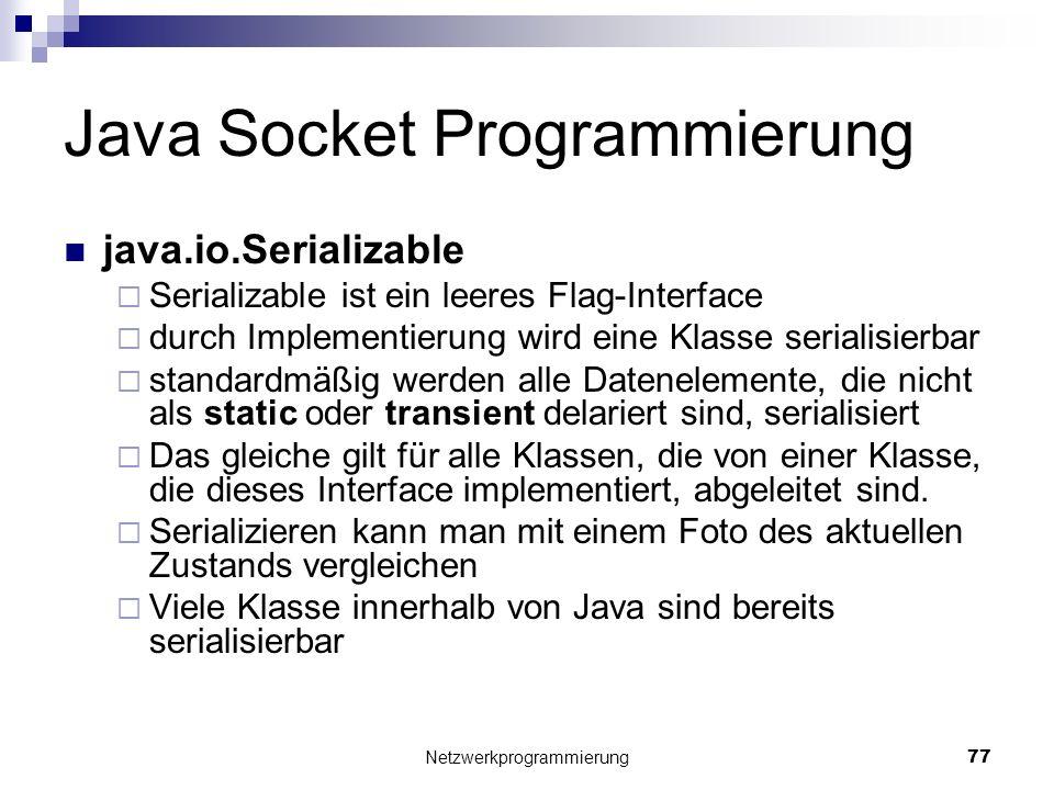 Java Socket Programmierung java.io.Serializable Serializable ist ein leeres Flag-Interface durch Implementierung wird eine Klasse serialisierbar stand