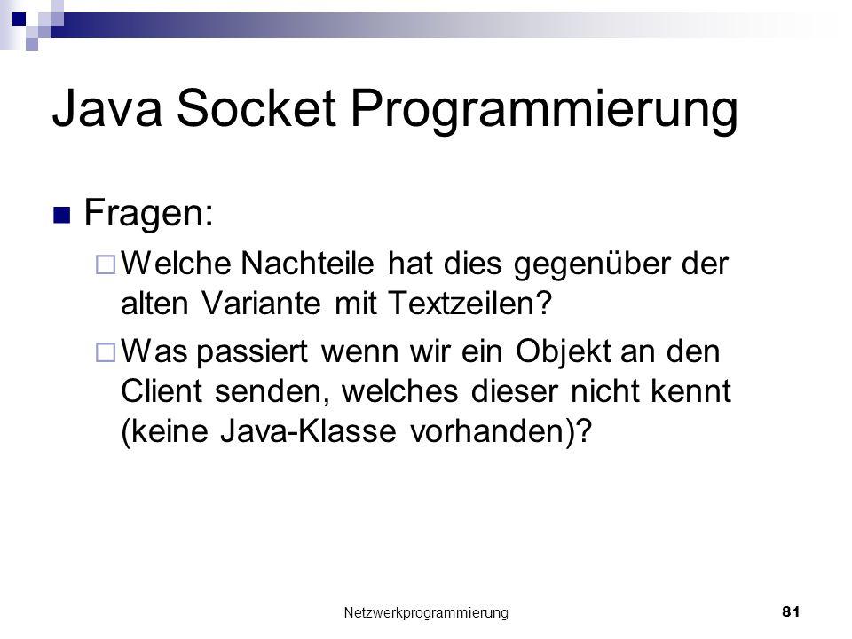 Java Socket Programmierung Fragen: Welche Nachteile hat dies gegenüber der alten Variante mit Textzeilen? Was passiert wenn wir ein Objekt an den Clie