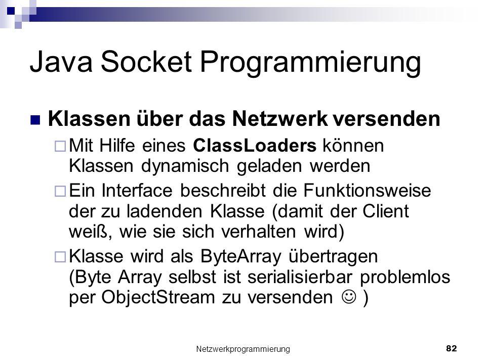 Java Socket Programmierung Klassen über das Netzwerk versenden Mit Hilfe eines ClassLoaders können Klassen dynamisch geladen werden Ein Interface besc