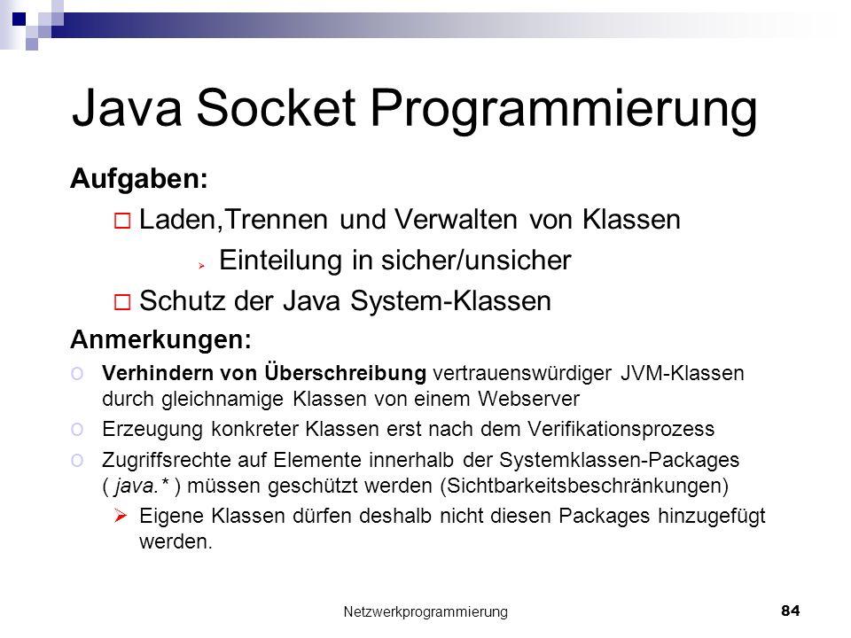 Java Socket Programmierung Aufgaben: Laden,Trennen und Verwalten von Klassen Einteilung in sicher/unsicher Schutz der Java System-Klassen Anmerkungen:
