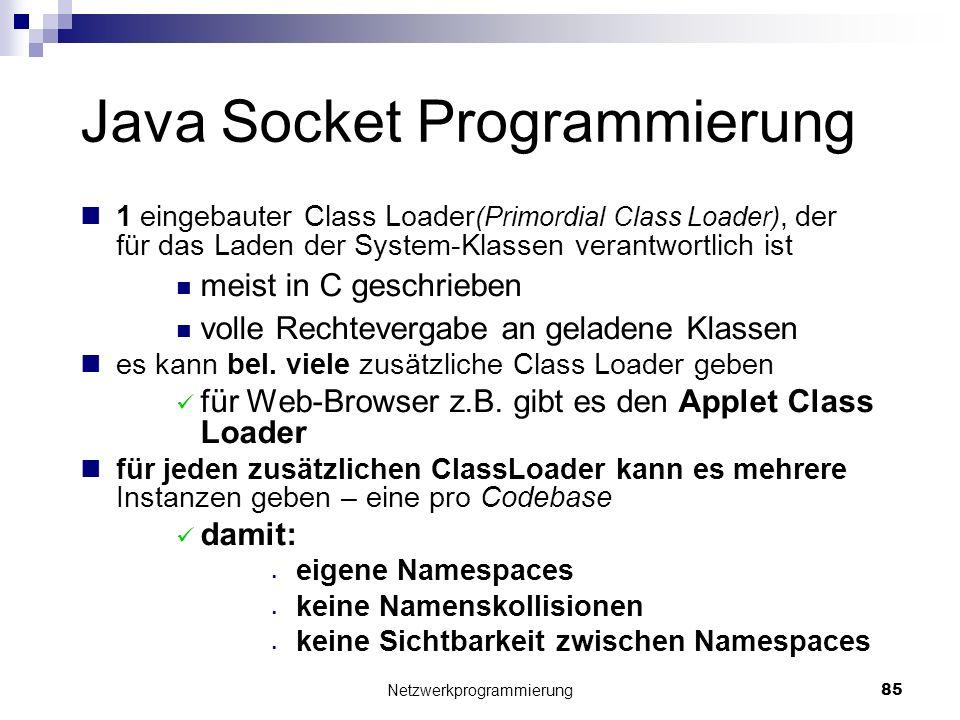 Java Socket Programmierung 1 eingebauter Class Loader (Primordial Class Loader), der für das Laden der System-Klassen verantwortlich ist meist in C ge