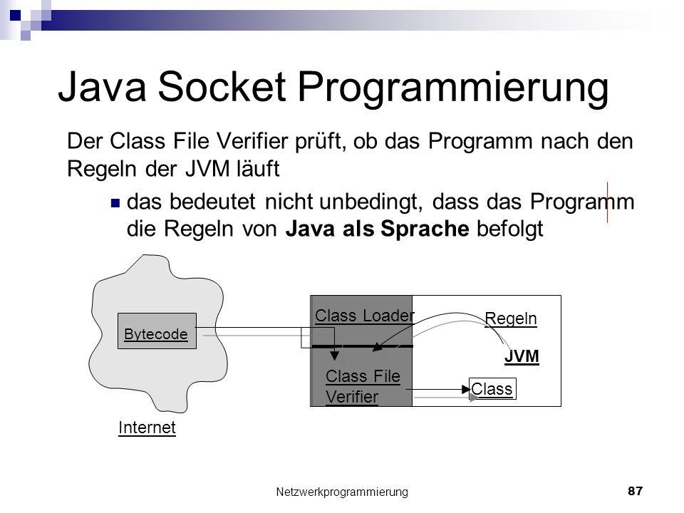 Java Socket Programmierung Der Class File Verifier prüft, ob das Programm nach den Regeln der JVM läuft das bedeutet nicht unbedingt, dass das Program
