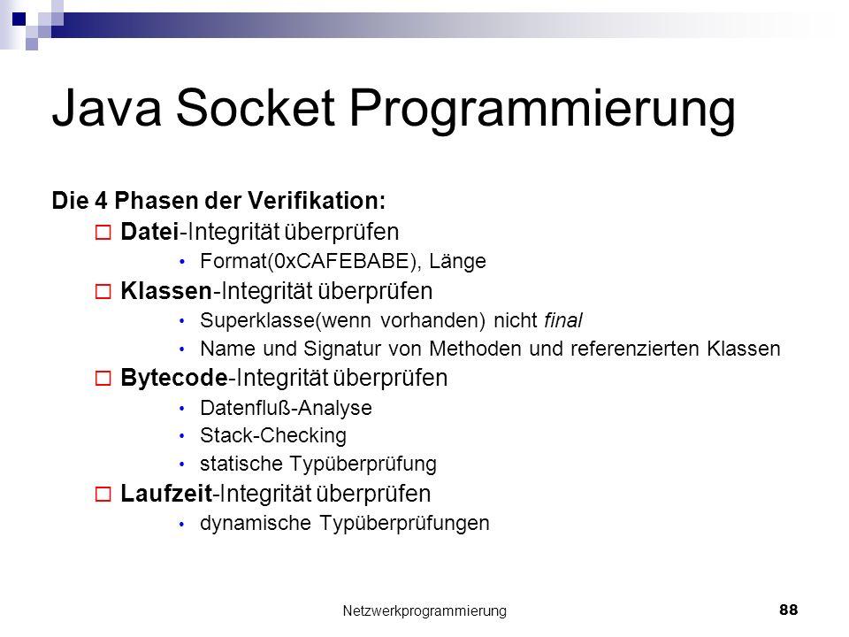 Java Socket Programmierung Die 4 Phasen der Verifikation: Datei-Integrität überprüfen Format(0xCAFEBABE), Länge Klassen-Integrität überprüfen Superkla