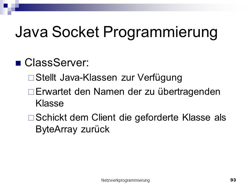 Java Socket Programmierung ClassServer: Stellt Java-Klassen zur Verfügung Erwartet den Namen der zu übertragenden Klasse Schickt dem Client die geford