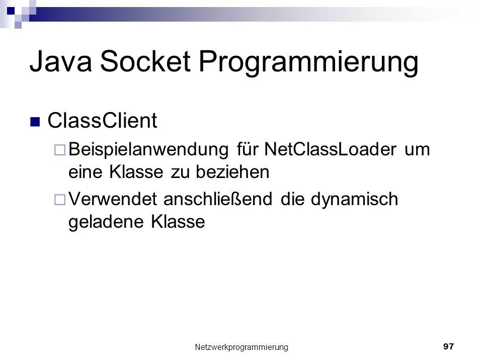 Java Socket Programmierung ClassClient Beispielanwendung für NetClassLoader um eine Klasse zu beziehen Verwendet anschließend die dynamisch geladene K