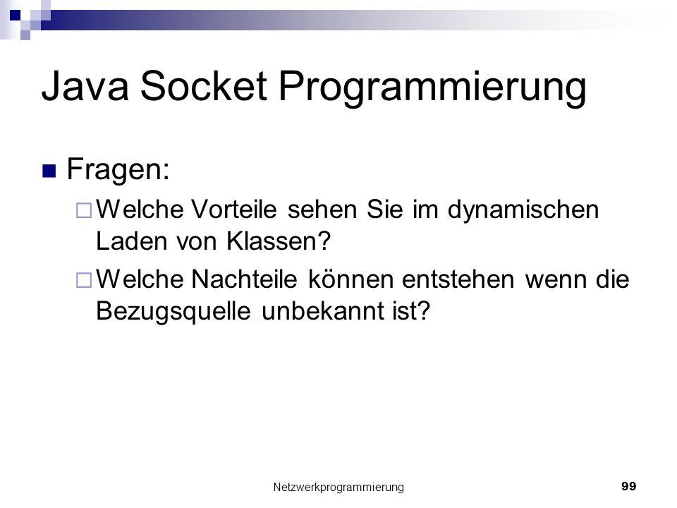 Java Socket Programmierung Fragen: Welche Vorteile sehen Sie im dynamischen Laden von Klassen? Welche Nachteile können entstehen wenn die Bezugsquelle