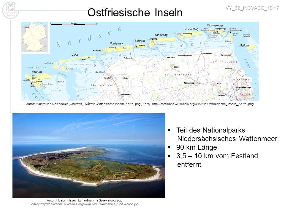 VY_32_INOVACE_16-17 Autor: Maximilian Dörrbecker (Chumwa), Název: Ostfriesische Inseln (Karte).png, Zdroj: http://commons.wikimedia.org/wiki/File:Ostfriesische_Inseln_(Karte).png Ostfriesische Inseln Autor: Huebi, Název: Luftaufnahme Spiekeroog.jpg, Zdroj: http://commons.wikimedia.org/wiki/File:Luftaufnahme_Spiekeroog.jpg Teil des Nationalparks Niedersächsisches Wattenmeer 90 km Länge 3,5 – 10 km vom Festland entfernt
