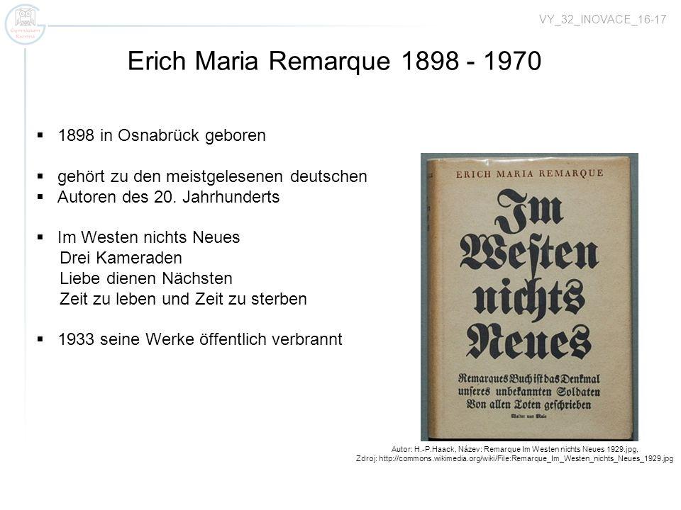 VY_32_INOVACE_16-17 Autor: H.-P.Haack, Název: Remarque Im Westen nichts Neues 1929.jpg, Zdroj: http://commons.wikimedia.org/wiki/File:Remarque_Im_Westen_nichts_Neues_1929.jpg Erich Maria Remarque 1898 - 1970 1898 in Osnabrück geboren gehört zu den meistgelesenen deutschen Autoren des 20.