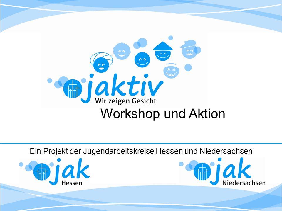 Workshop und Aktion Ein Projekt der Jugendarbeitskreise Hessen und Niedersachsen