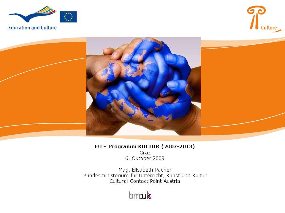 EU – Programm KULTUR (2007-2013) Graz 6. Oktober 2009 Mag. Elisabeth Pacher Bundesministerium für Unterricht, Kunst und Kultur Cultural Contact Point