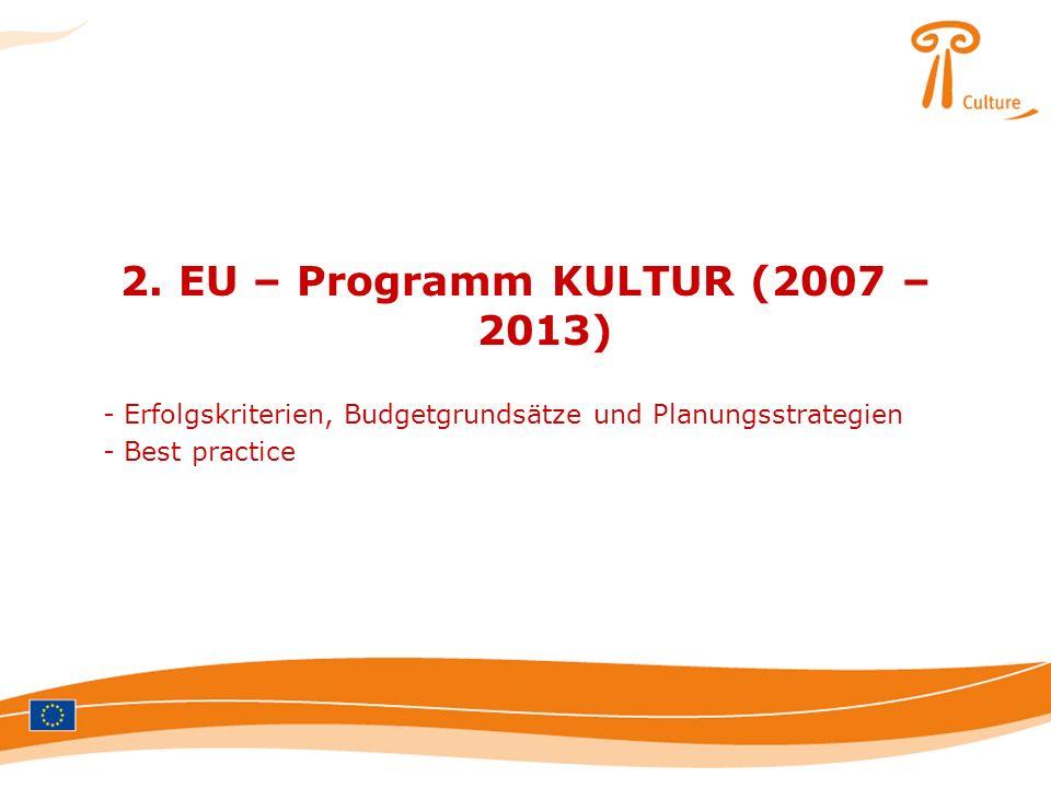 2. EU – Programm KULTUR (2007 – 2013) - Erfolgskriterien, Budgetgrundsätze und Planungsstrategien - Best practice