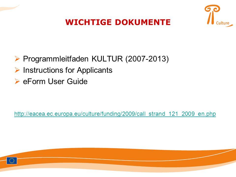 WICHTIGE DOKUMENTE Programmleitfaden KULTUR (2007-2013) Instructions for Applicants eForm User Guide http://eacea.ec.europa.eu/culture/funding/2009/ca