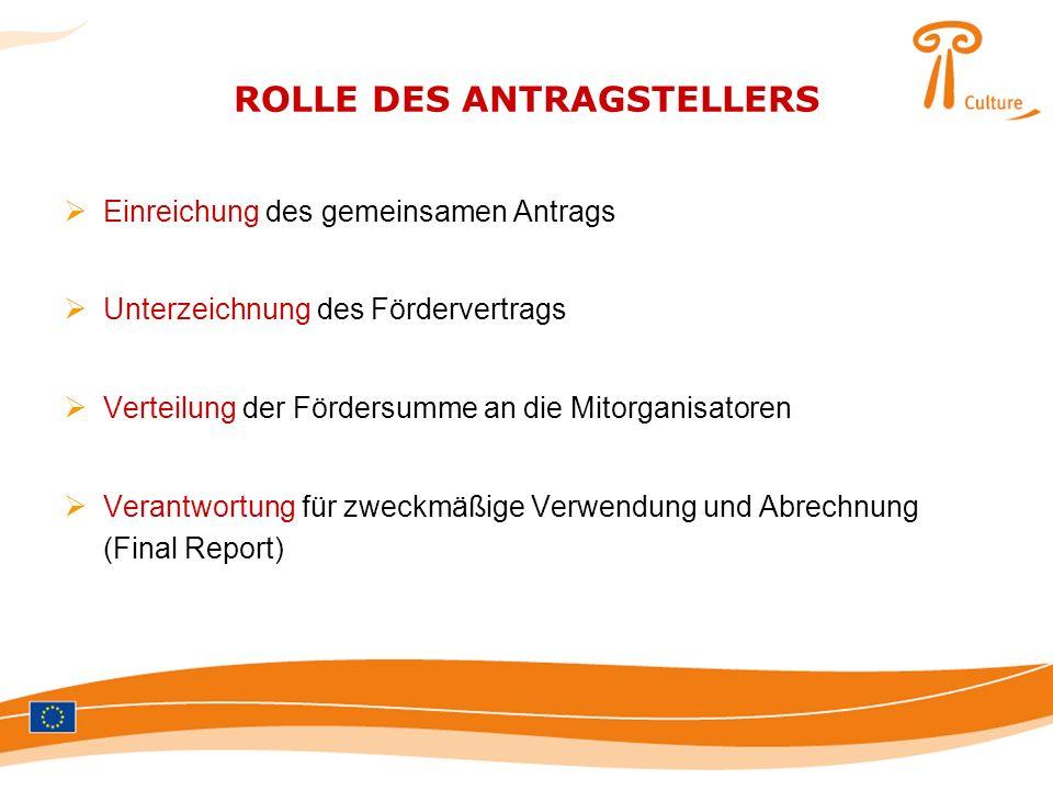 ROLLE DES ANTRAGSTELLERS Einreichung des gemeinsamen Antrags Unterzeichnung des Fördervertrags Verteilung der Fördersumme an die Mitorganisatoren Vera