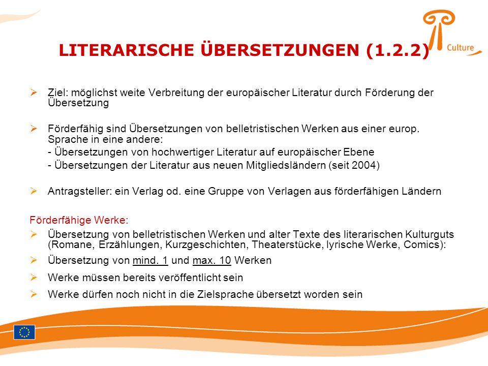 LITERARISCHE ÜBERSETZUNGEN (1.2.2) Ziel: möglichst weite Verbreitung der europäischer Literatur durch Förderung der Übersetzung Förderfähig sind Übers