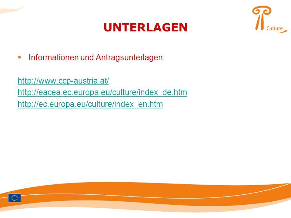 UNTERLAGEN Informationen und Antragsunterlagen: http://www.ccp-austria.at/ http://eacea.ec.europa.eu/culture/index_de.htm http://ec.europa.eu/culture/
