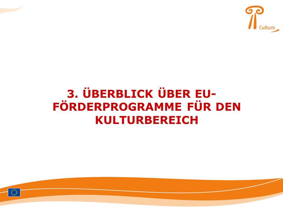 3. ÜBERBLICK ÜBER EU- FÖRDERPROGRAMME FÜR DEN KULTURBEREICH