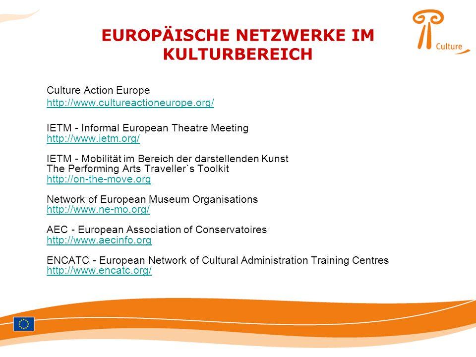 EUROPÄISCHE NETZWERKE IM KULTURBEREICH Culture Action Europe http://www.cultureactioneurope.org/ IETM - Informal European Theatre Meeting http://www.i