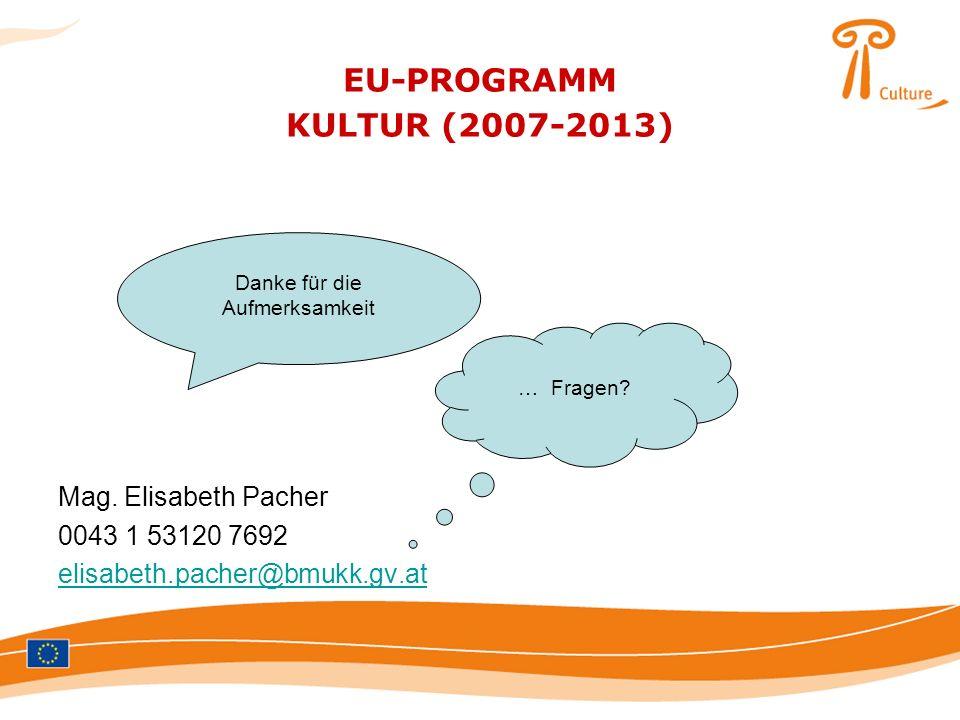 EU-PROGRAMM KULTUR (2007-2013) Mag. Elisabeth Pacher 0043 1 53120 7692 elisabeth.pacher@bmukk.gv.at Danke für die Aufmerksamkeit … Fragen?