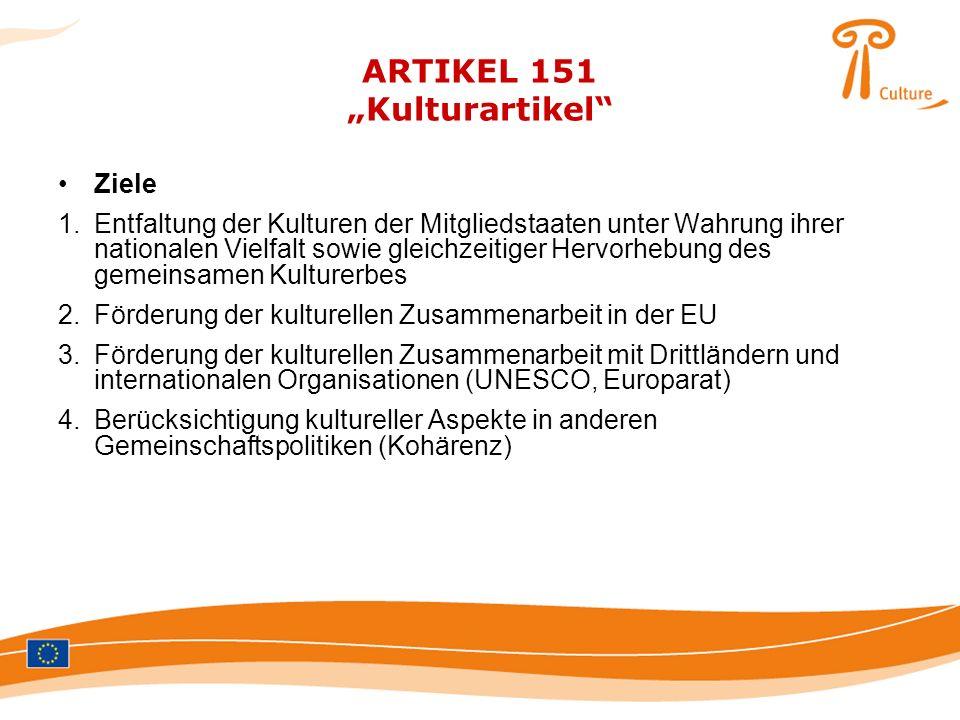 ARTIKEL 151 Kulturartikel Ziele 1.Entfaltung der Kulturen der Mitgliedstaaten unter Wahrung ihrer nationalen Vielfalt sowie gleichzeitiger Hervorhebun