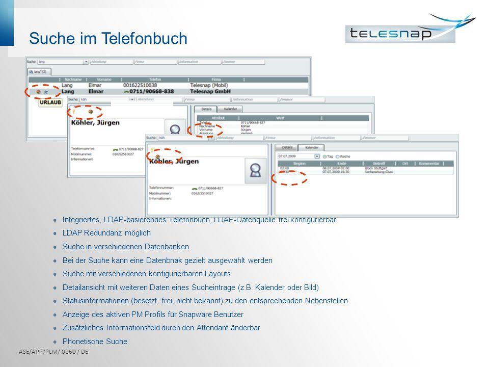 Integriertes, LDAP-basierendes Telefonbuch, LDAP-Datenquelle frei konfigurierbar LDAP Redundanz möglich Suche in verschiedenen Datenbanken Bei der Suc