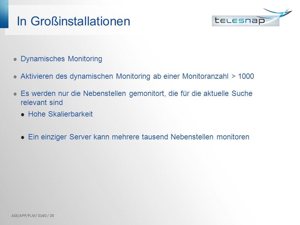 In Großinstallationen Dynamisches Monitoring Aktivieren des dynamischen Monitoring ab einer Monitoranzahl > 1000 Es werden nur die Nebenstellen gemoni