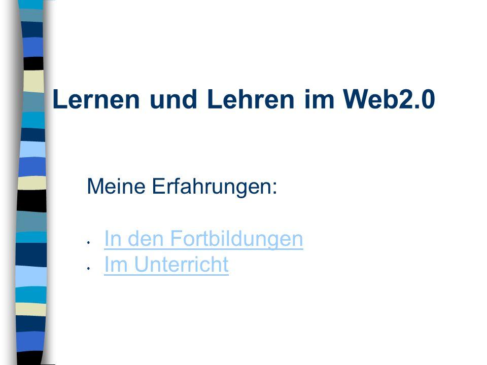Lernen und Lehren im Web2.0 Meine Erfahrungen: In den Fortbildungen Im Unterricht