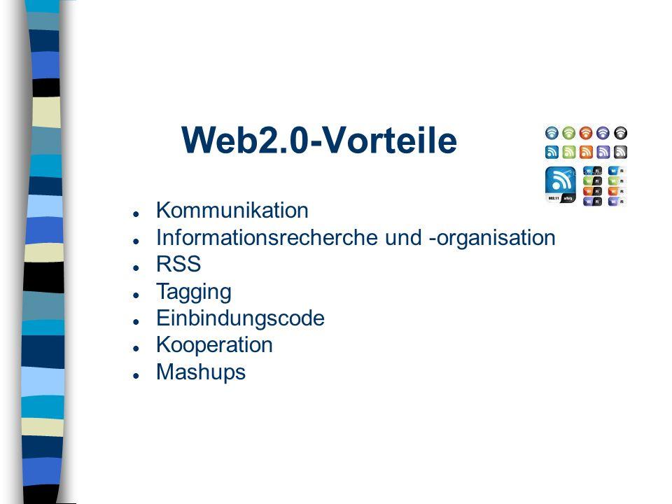 Web2.0-Vorteile Kommunikation Informationsrecherche und -organisation RSS Tagging Einbindungscode Kooperation Mashups