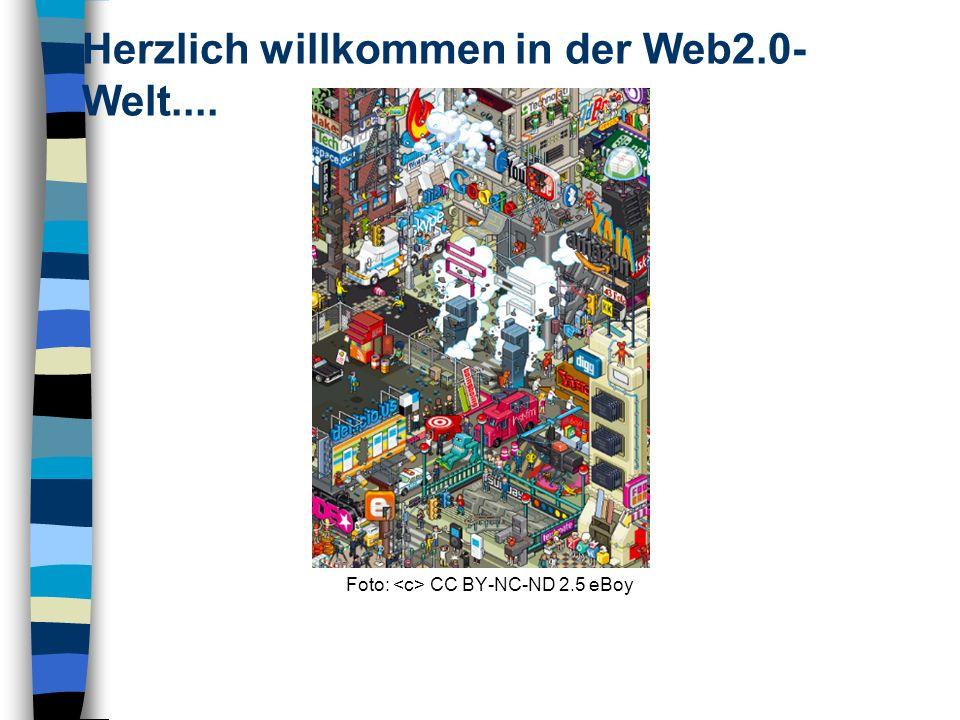 Foto: CC BY-NC-ND 2.5 eBoy Herzlich willkommen in der Web2.0- Welt....